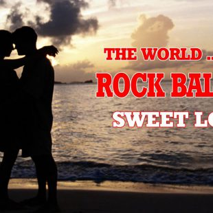 Best Rock Ballads Love Songs in the World…Ever – Top Greatest Rock Ballads Romantic Songs All Time